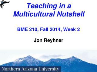 Teaching in a Multicultural Nutshell BME 210, Fall 2014, Week 2