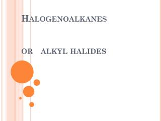 Halogenoalkanes or   alkyl halides