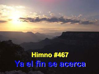 Himno #467 Ya el fin se acerca