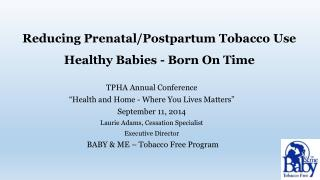 Reducing Prenatal/Postpartum Tobacco Use Healthy Babies - Born On Time