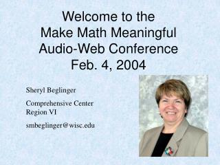 Welcome to the  Make Math Meaningful Audio-Web Conference  Feb. 4, 2004