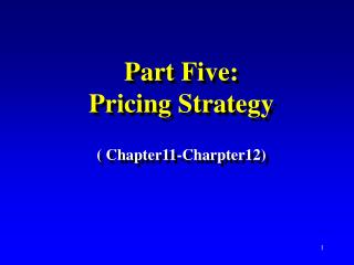 Part Five:  Pricing Strategy ( Chapter11-Charpter12)