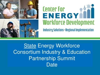 CEWD Mission  Build the alliances, processes, and tools to develop tomorrow s energy workforce