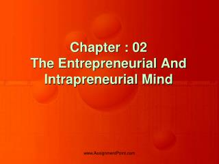 Chapter : 02 The Entrepreneurial And Intrapreneurial Mind