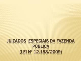 JUIZADOs ESPECIAis  da fazenda pública (Lei nº 12.153/2009)