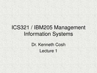 ICS321 / IBM205 Management Information Systems