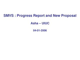 SMVS : Progress Report and New Proposal Asha – UIUC 04-01-2006