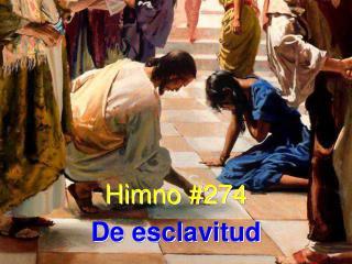 Himno #274 De esclavitud