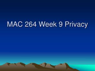 MAC 264 Week 9 Privacy