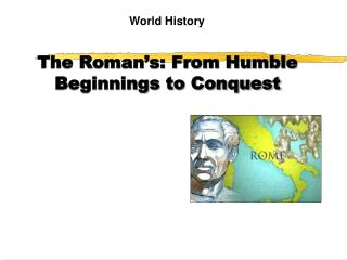 The Roman's: From Humble Beginnings to Conquest