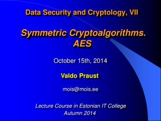 Data Security and Cryptology, VII  Symmetric Cryptoalgorithms. AES