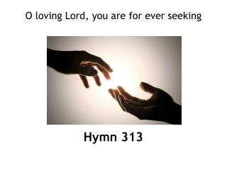 O loving Lord, you are for ever seeking