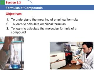 To understand the meaning of empirical formula  To learn to calculate empirical formulas