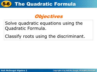 Solve quadratic equations using the Quadratic Formula. Classify roots using the discriminant.