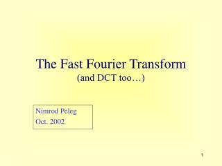 The Fast Fourier Transform and DCT too