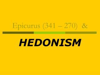 Epicurus (341 – 270)  &