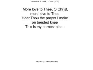 More Love to Thee, O Christ (#410)  More love to Thee, O Christ,  more love to Thee