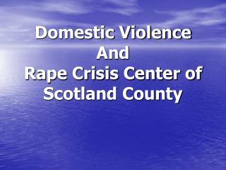 Domestic Violence And Rape Crisis Center of Scotland County
