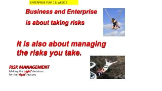Business and Enterprise  is  about taking risks