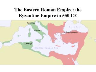 The  Eastern  Roman Empire: the Byzantine Empire in 550 CE