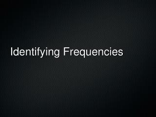 Identifying Frequencies