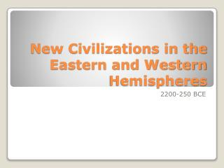 New Civilizations in the Eastern and Western Hemispheres