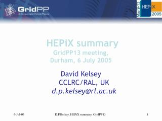HEPiX summary  GridPP13 meeting,  Durham, 6 July 2005