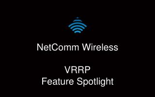 NetComm  Wireless VRRP Feature Spotlight