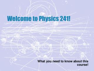 Welcome to Physics 241!