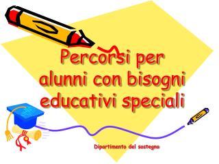 Percorsi per alunni con bisogni educativi speciali
