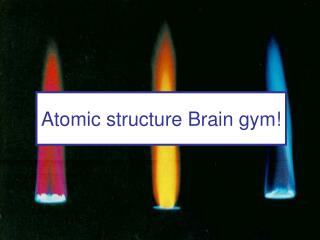Atomic structure Brain gym!