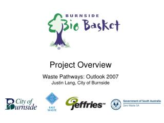Project Overview Waste Pathways: Outlook 2007 Justin Lang, City of Burnside
