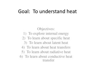 Goal:  To understand heat