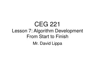 CEG 221 Lesson 7: Algorithm Development From Start to Finish