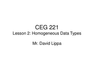 CEG 221 Lesson 2: Homogeneous Data Types