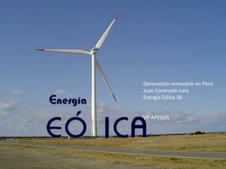 Generaci n renovable en Per  Juan Coronado Lara Energ a E lica SA   VP APEGER