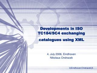 Developments in ISO TC184/SC4 exchanging catalogues using XML