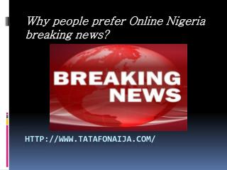 Why people prefer Online Nigeria breaking news?