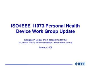 ISO/IEEE 11073 Personal Health Device Work Group Update