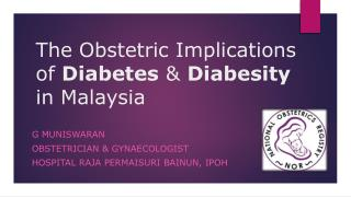 The Obstetric Implications of  Diabetes  &  Diabesity in Malaysia