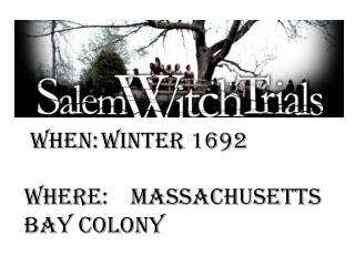 When:Winter 1692