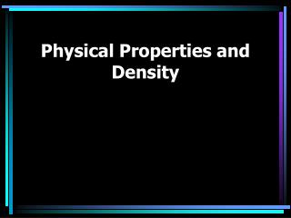 Physical Properties and Density