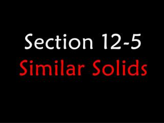Section 12-5 Similar Solids