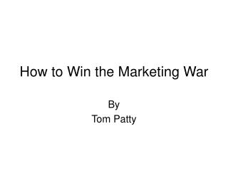 How to Win the Marketing War