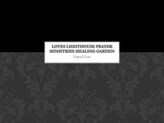 Loves Lighthouse Prayer Ministries Healing Garden