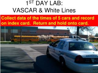 1 ST  DAY LAB: VASCAR & White Lines