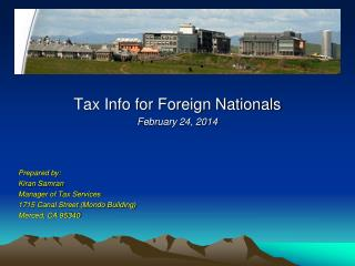 Tax Info for Foreign Nationals February 24, 2014 Prepared by: Kiran Samran Manager of Tax Services