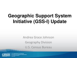 Geographic Support System Initiative (GSS-I) Update