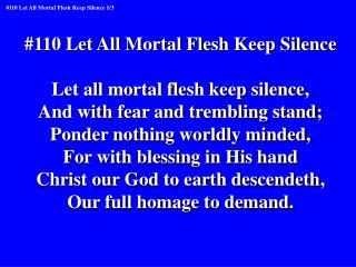 #110 Let All Mortal Flesh Keep Silence Let all mortal flesh keep silence,