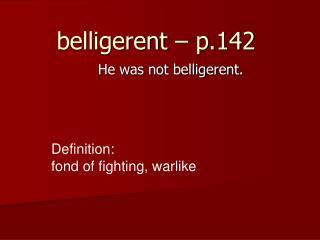 belligerent – p.142